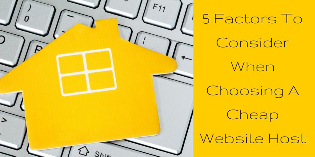 5 Factors To Consider When Choosing A Cheap Website Host