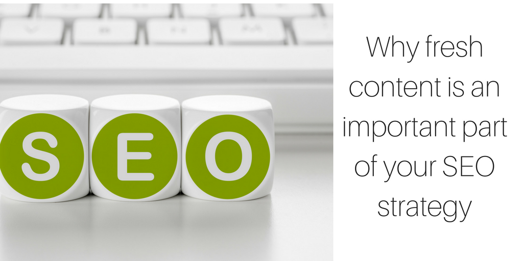 Why fresh content is an important part of your SEO strategy
